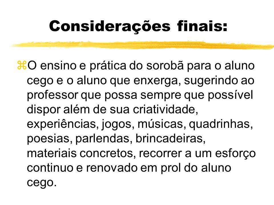 O professor direciona (aulas): zTrabalhar a interação da criança com a realidade (Souza, 2000); zUtilizar versos no ensino do sorobã (Marília Centurio