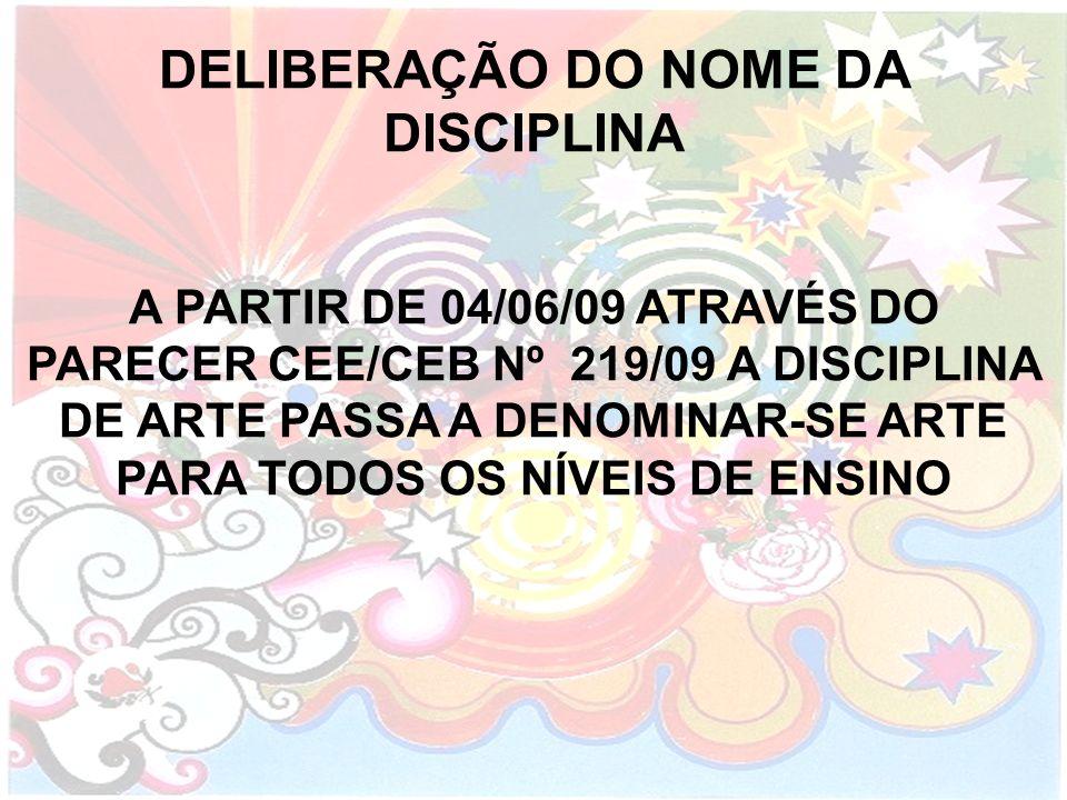 DELIBERAÇÃO DO NOME DA DISCIPLINA A PARTIR DE 04/06/09 ATRAVÉS DO PARECER CEE/CEB Nº 219/09 A DISCIPLINA DE ARTE PASSA A DENOMINAR-SE ARTE PARA TODOS