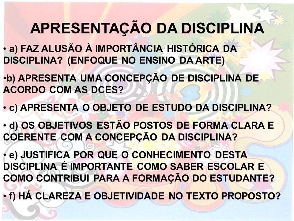 APRESENTAÇÃO DA DISCIPLINA a) FAZ ALUSÃO À IMPORTÂNCIA HISTÓRICA DA DISCIPLINA? (ENFOQUE NO ENSINO DA ARTE) b) APRESENTA UMA CONCEPÇÃO DE DISCIPLINA D
