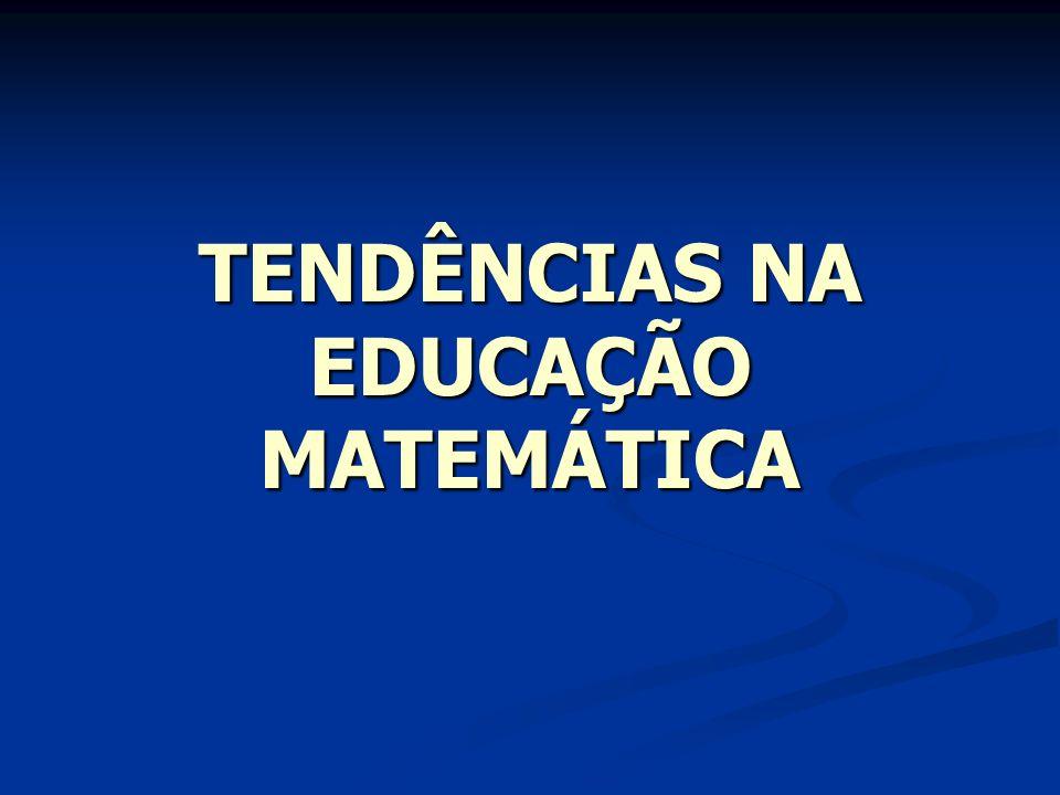 TENDÊNCIAS NA EDUCAÇÃO MATEMÁTICA