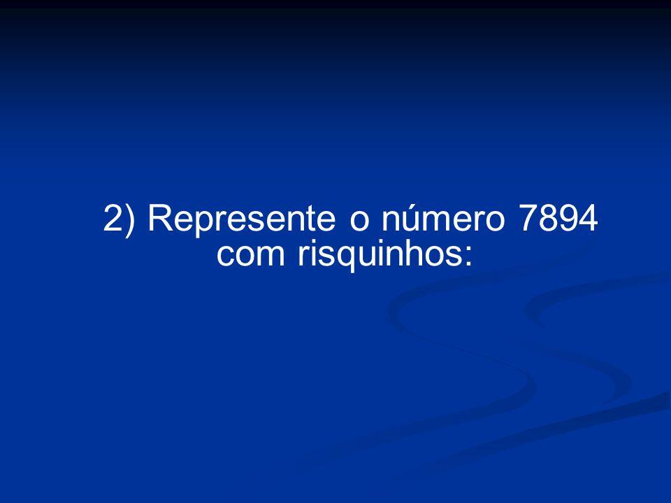 2) Represente o número 7894 com risquinhos: