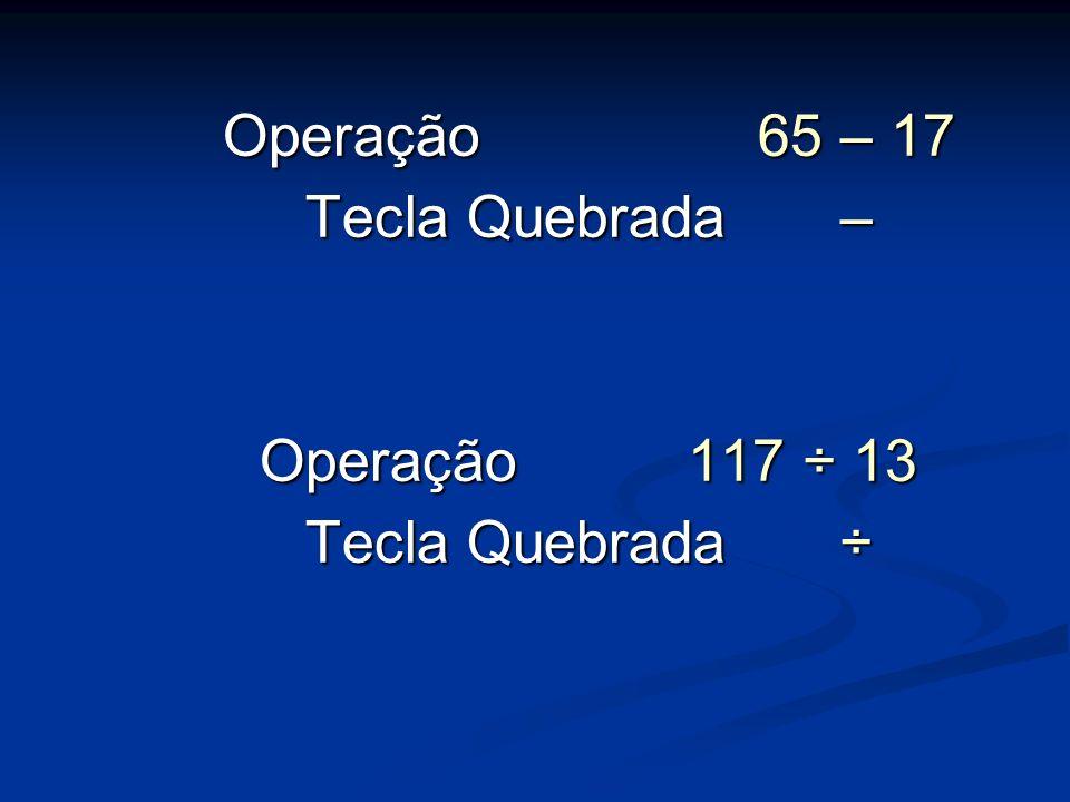 Operação 65 – 17 Tecla Quebrada– Operação 117 ÷ 13 Tecla Quebrada÷