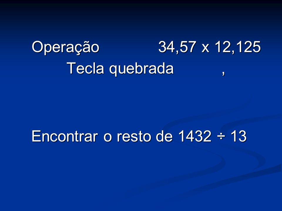 Operação 34,57 x 12,125 Tecla quebrada, Encontrar o resto de 1432 ÷ 13