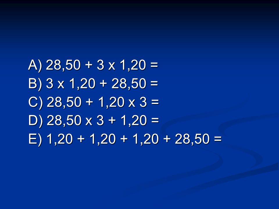 A) 28,50 + 3 x 1,20 = B) 3 x 1,20 + 28,50 = C) 28,50 + 1,20 x 3 = D) 28,50 x 3 + 1,20 = E) 1,20 + 1,20 + 1,20 + 28,50 =