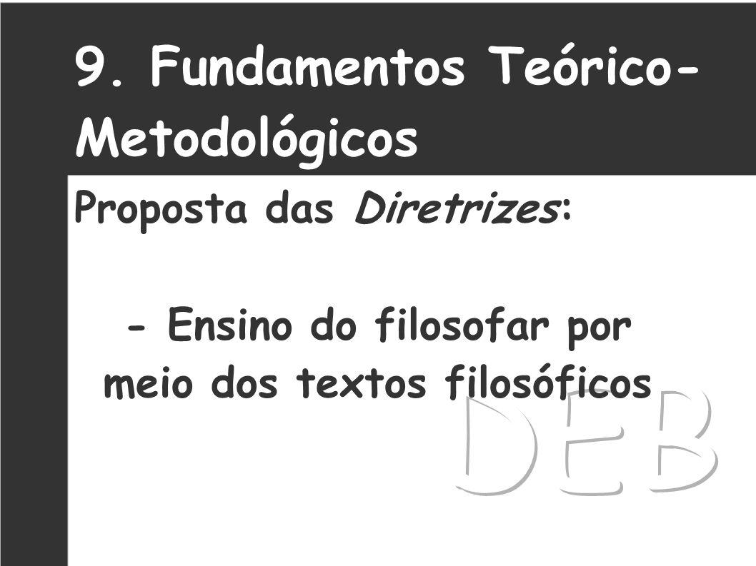 9. Fundamentos Teórico- Metodológicos Proposta das Diretrizes: - Ensino do filosofar por meio dos textos filosóficos