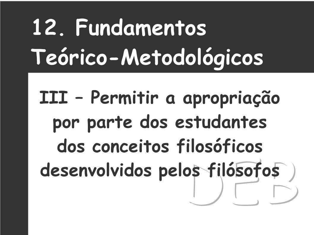 12. Fundamentos Teórico-Metodológicos III – Permitir a apropriação por parte dos estudantes dos conceitos filosóficos desenvolvidos pelos filósofos