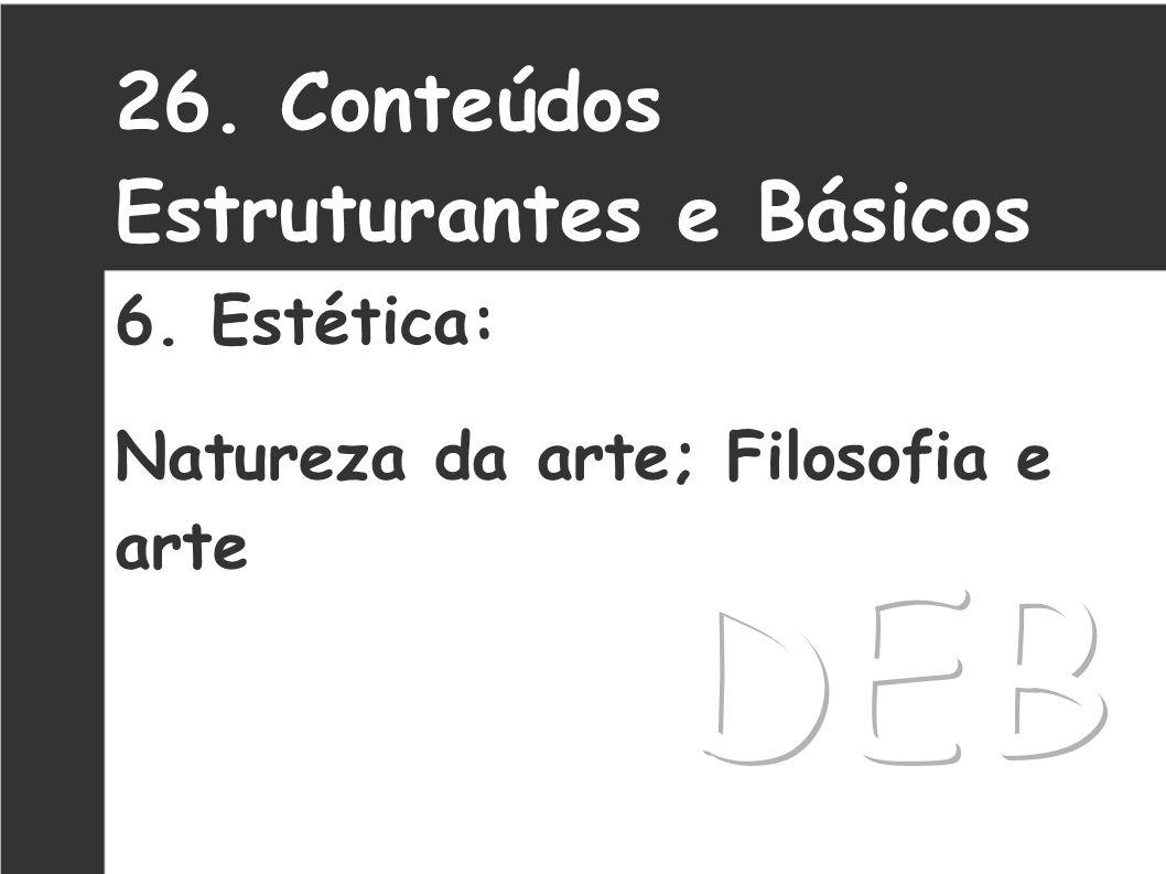 26. Conteúdos Estruturantes e Básicos 6. Estética: Natureza da arte; Filosofia e arte