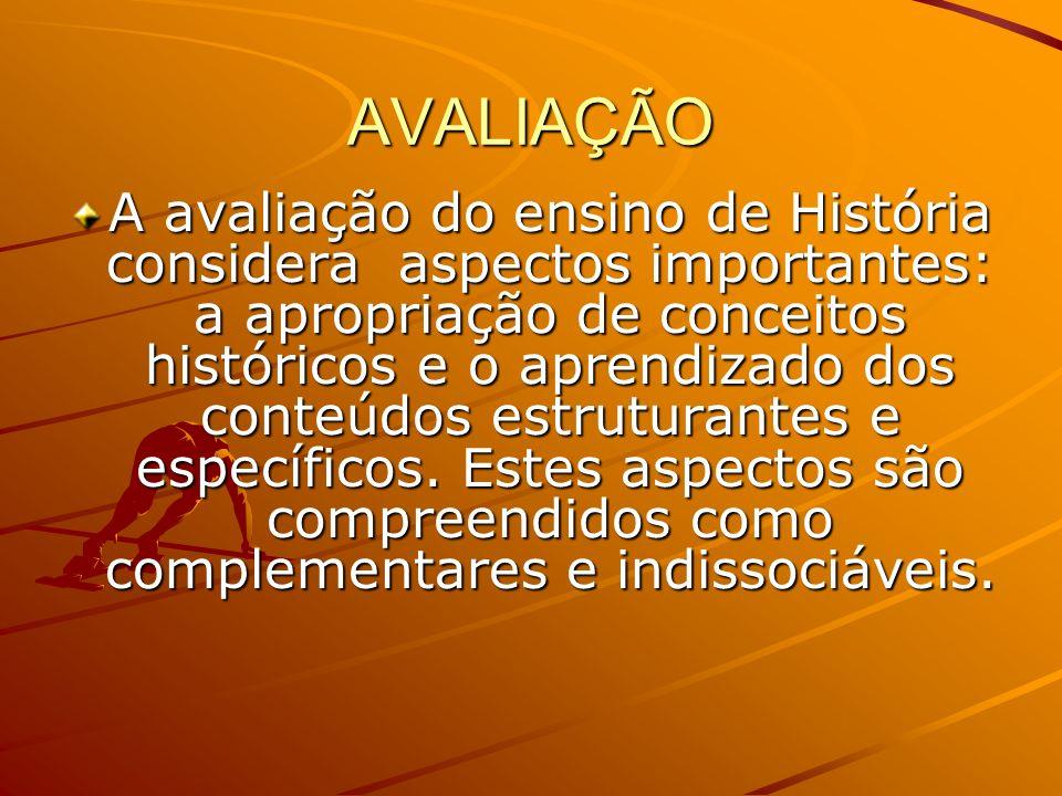 AVALIAÇÃO A avaliação do ensino de História considera aspectos importantes: a apropriação de conceitos históricos e o aprendizado dos conteúdos estruturantes e específicos.