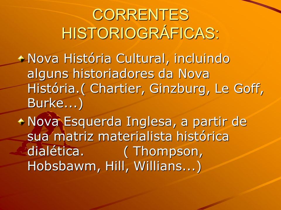 CORRENTES HISTORIOGRÁFICAS: Nova História Cultural, incluindo alguns historiadores da Nova História.( Chartier, Ginzburg, Le Goff, Burke...) Nova Hist
