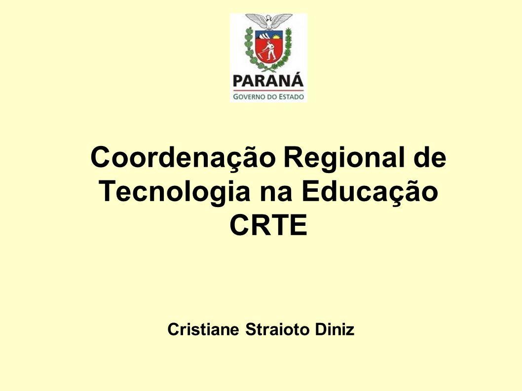 Coordenação Regional de Tecnologia na Educação CRTE Cristiane Straioto Diniz