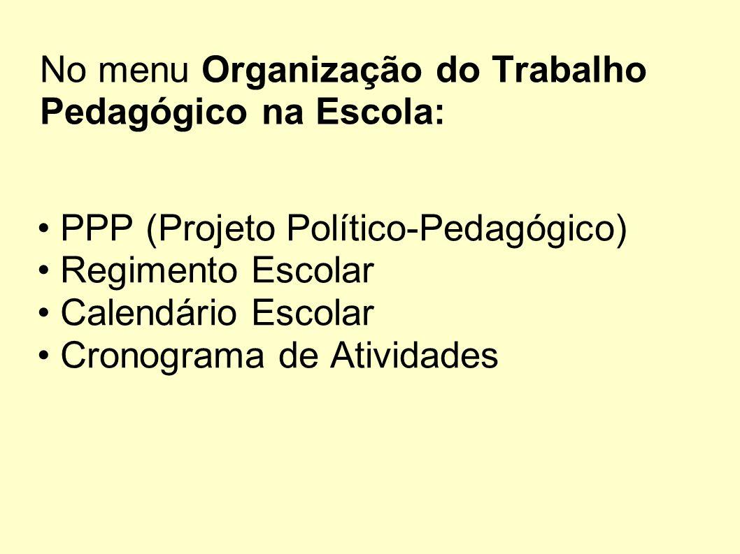 No menu Organização do Trabalho Pedagógico na Escola: PPP (Projeto Político-Pedagógico) Regimento Escolar Calendário Escolar Cronograma de Atividades