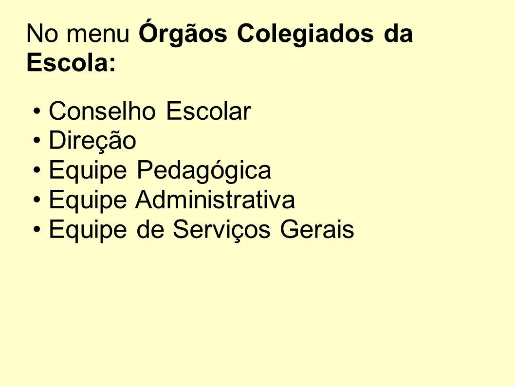No menu Órgãos Colegiados da Escola: Conselho Escolar Direção Equipe Pedagógica Equipe Administrativa Equipe de Serviços Gerais