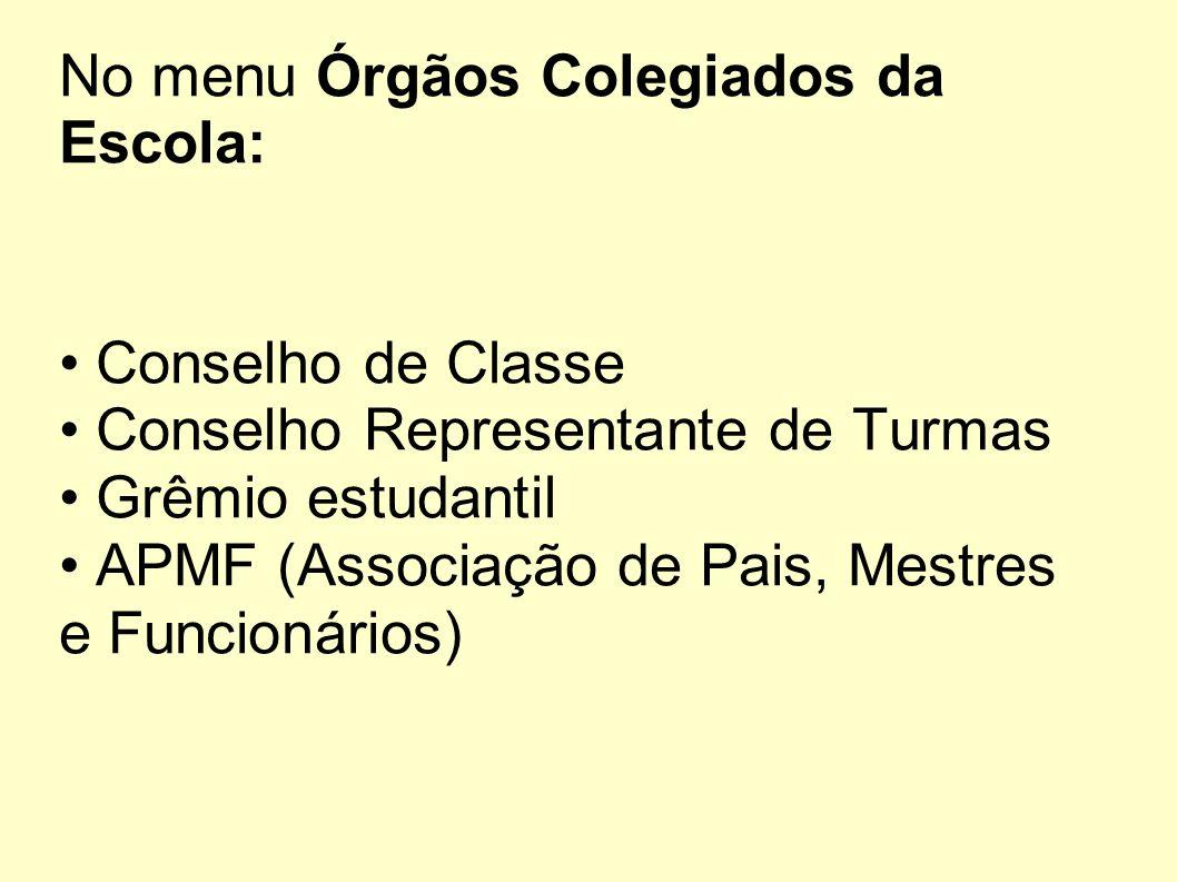 No menu Órgãos Colegiados da Escola: Conselho de Classe Conselho Representante de Turmas Grêmio estudantil APMF (Associação de Pais, Mestres e Funcion