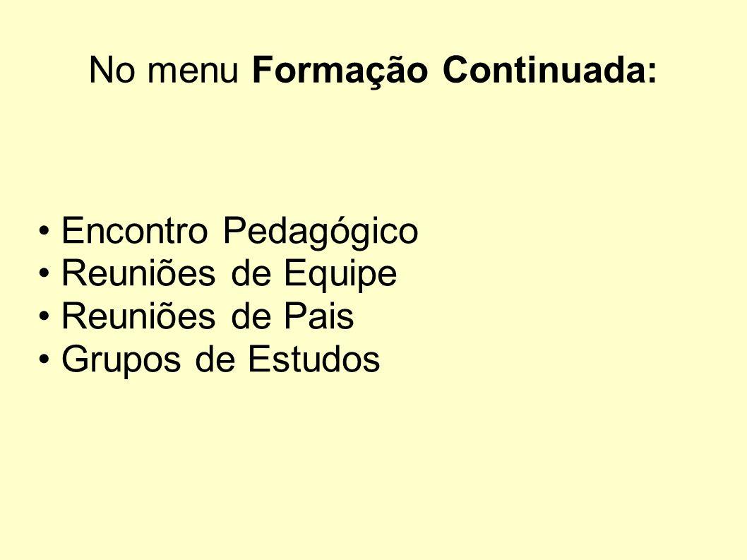No menu Formação Continuada: Encontro Pedagógico Reuniões de Equipe Reuniões de Pais Grupos de Estudos