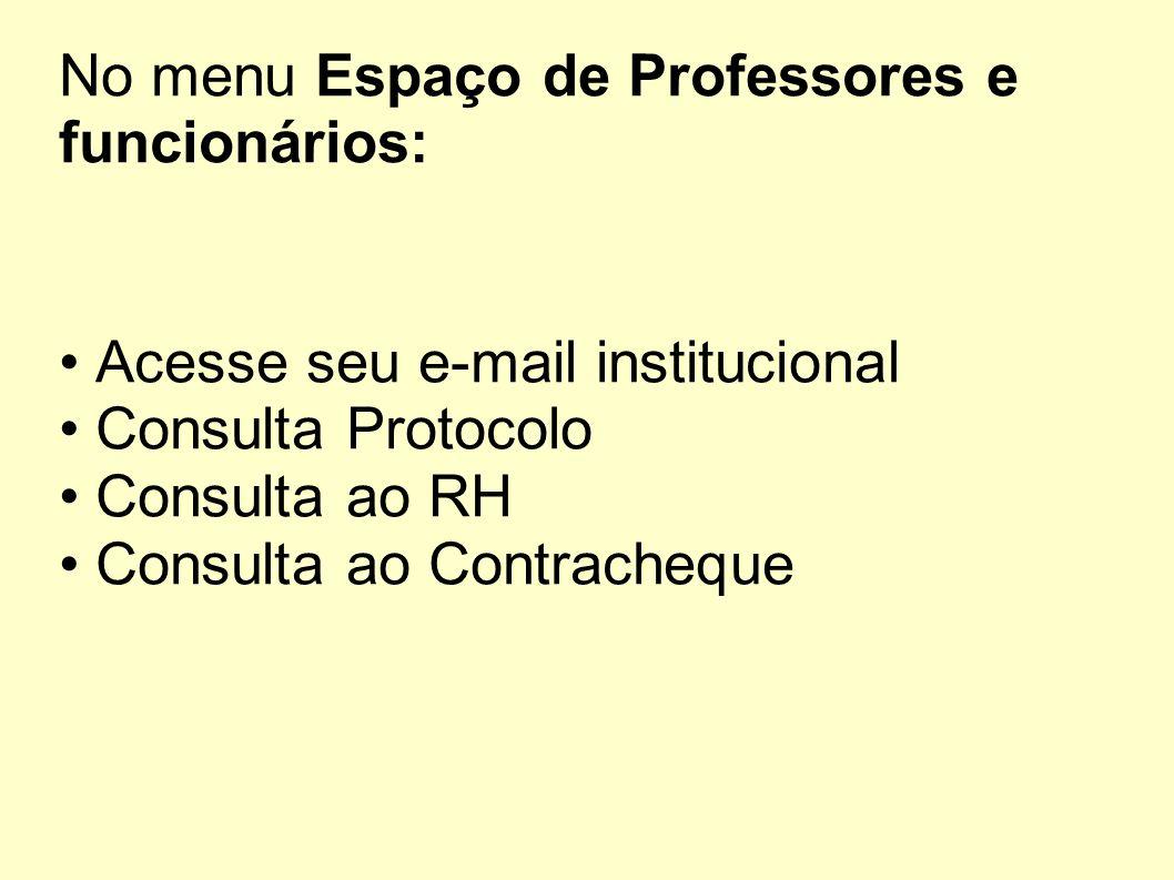 No menu Espaço de Professores e funcionários: Acesse seu e-mail institucional Consulta Protocolo Consulta ao RH Consulta ao Contracheque