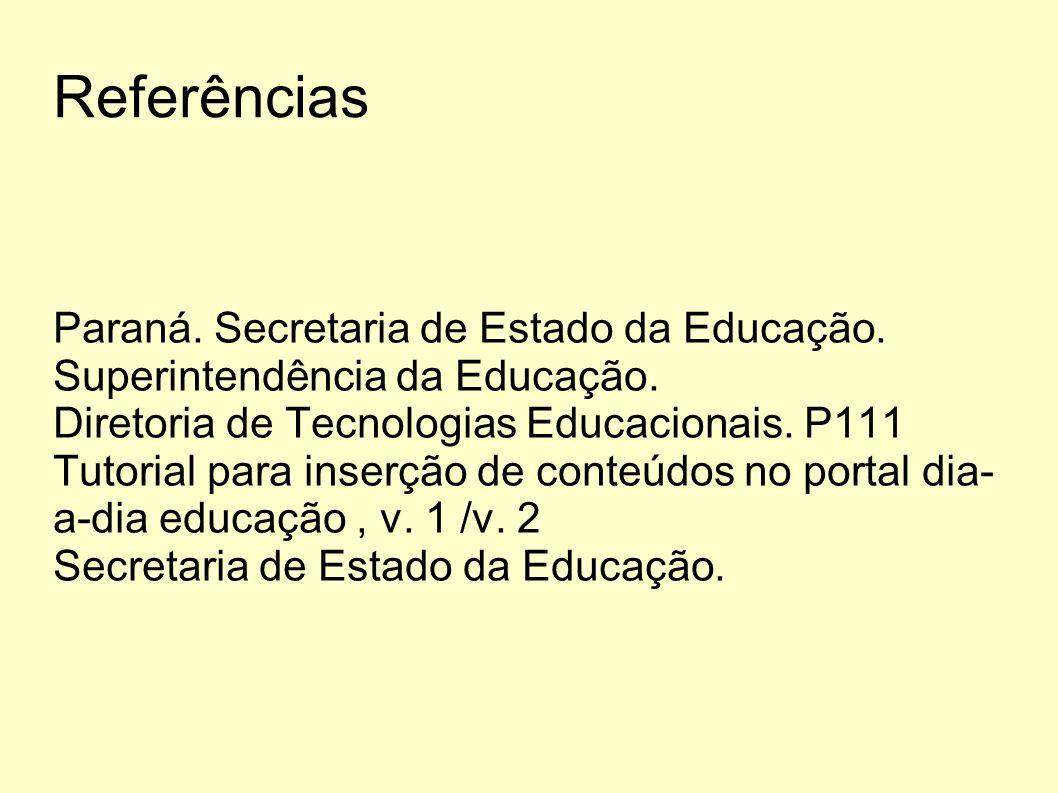 Referências Paraná. Secretaria de Estado da Educação. Superintendência da Educação. Diretoria de Tecnologias Educacionais. P111 Tutorial para inserção