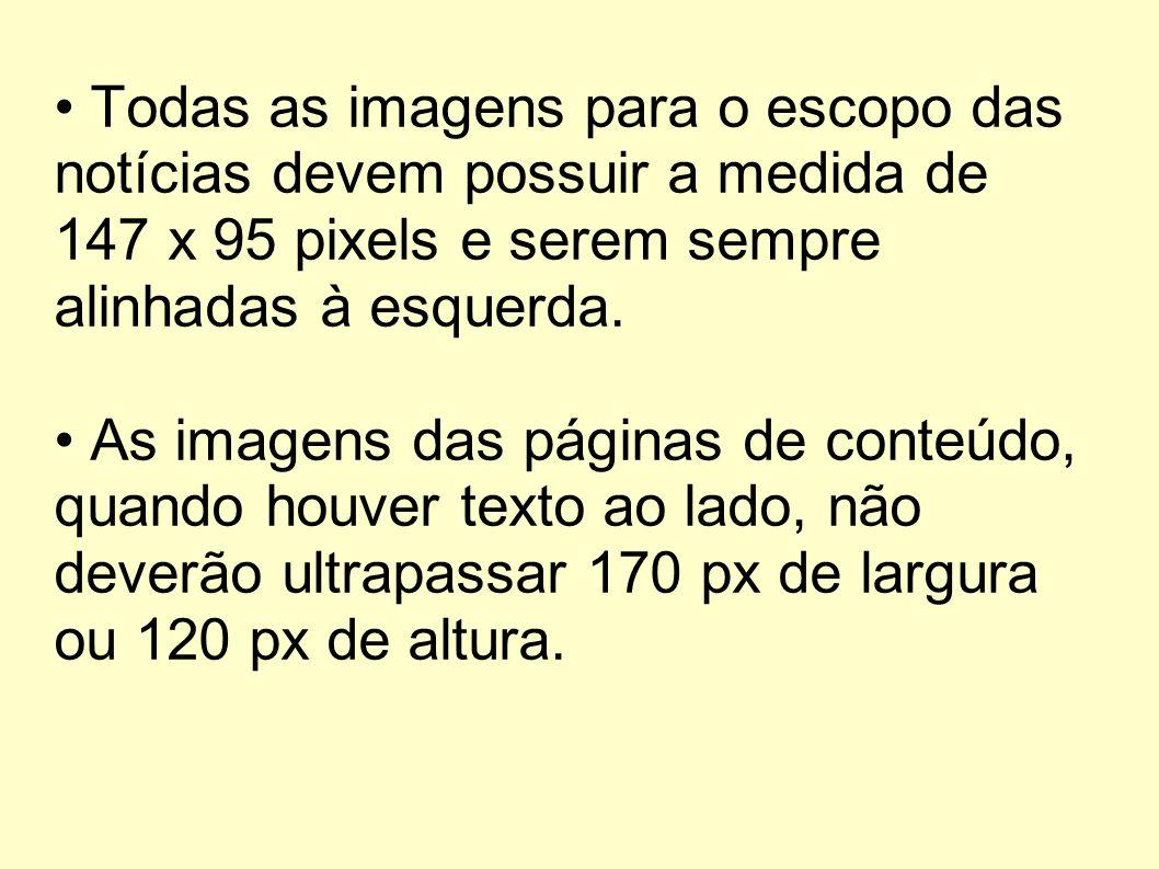Todas as imagens para o escopo das notícias devem possuir a medida de 147 x 95 pixels e serem sempre alinhadas à esquerda. As imagens das páginas de c