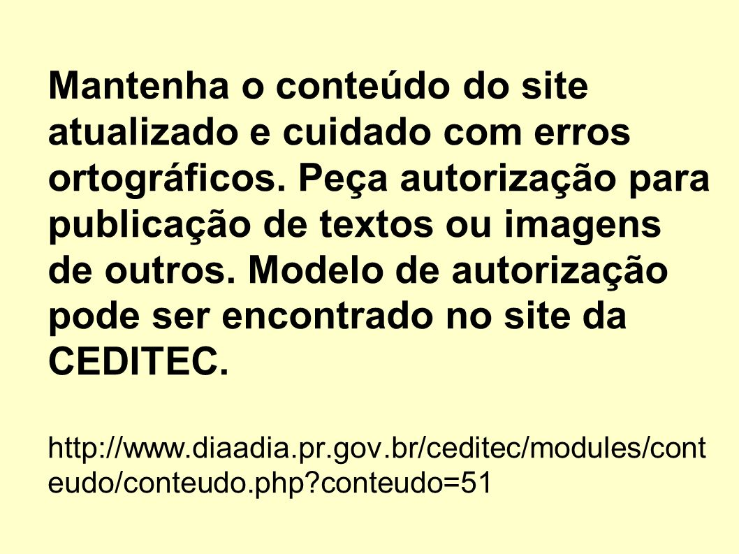 Mantenha o conteúdo do site atualizado e cuidado com erros ortográficos. Peça autorização para publicação de textos ou imagens de outros. Modelo de au