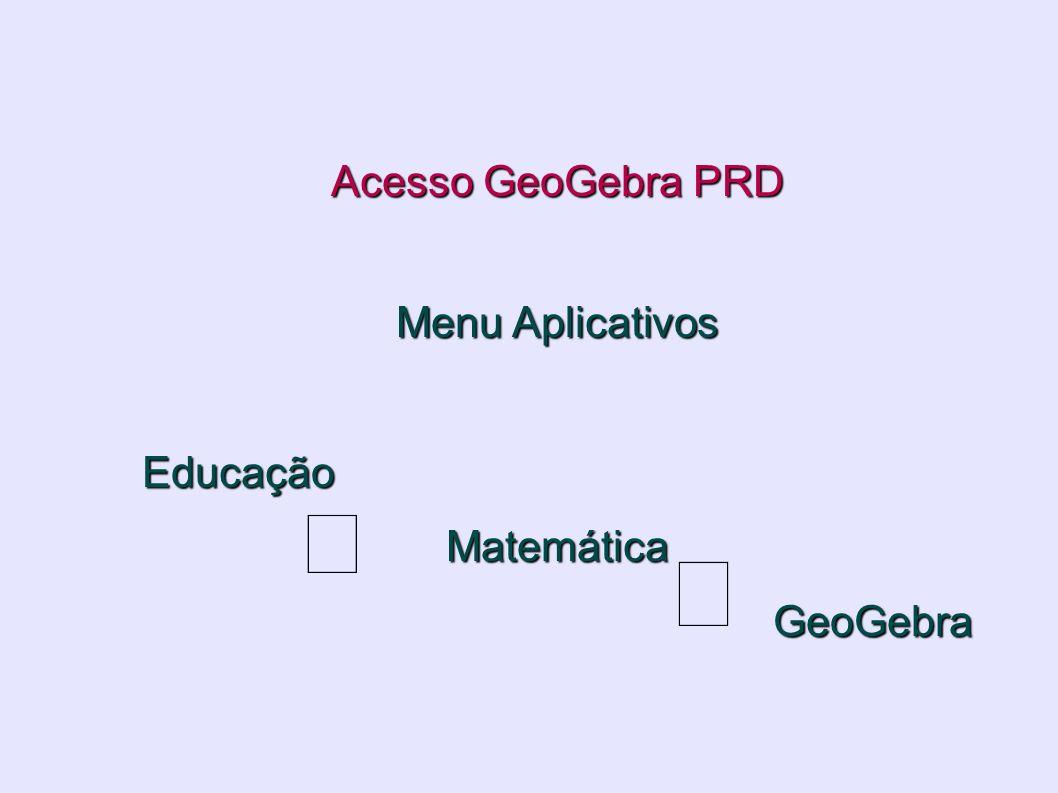 Acesso GeoGebra PRD Menu Aplicativos EducaçãoMatemática GeoGebra GeoGebra