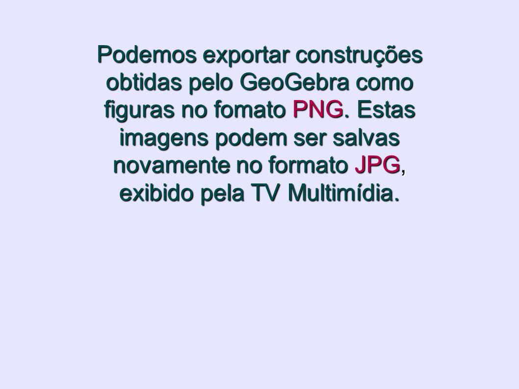 Podemos exportar construções obtidas pelo GeoGebra como figuras no fomato PNG. Estas imagens podem ser salvas novamente no formato JPG, exibido pela T