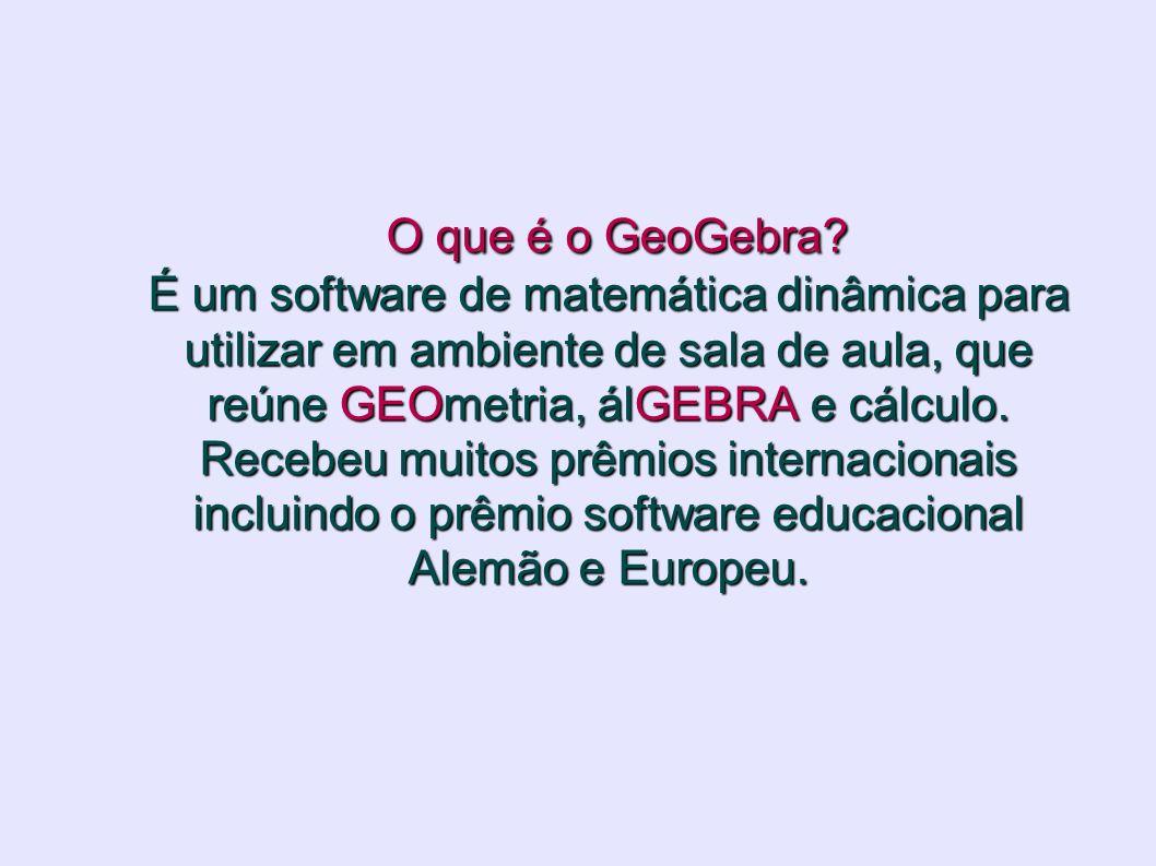 O que é o GeoGebra? É um software de matemática dinâmica para utilizar em ambiente de sala de aula, que reúne GEOmetria, álGEBRA e cálculo. Recebeu mu