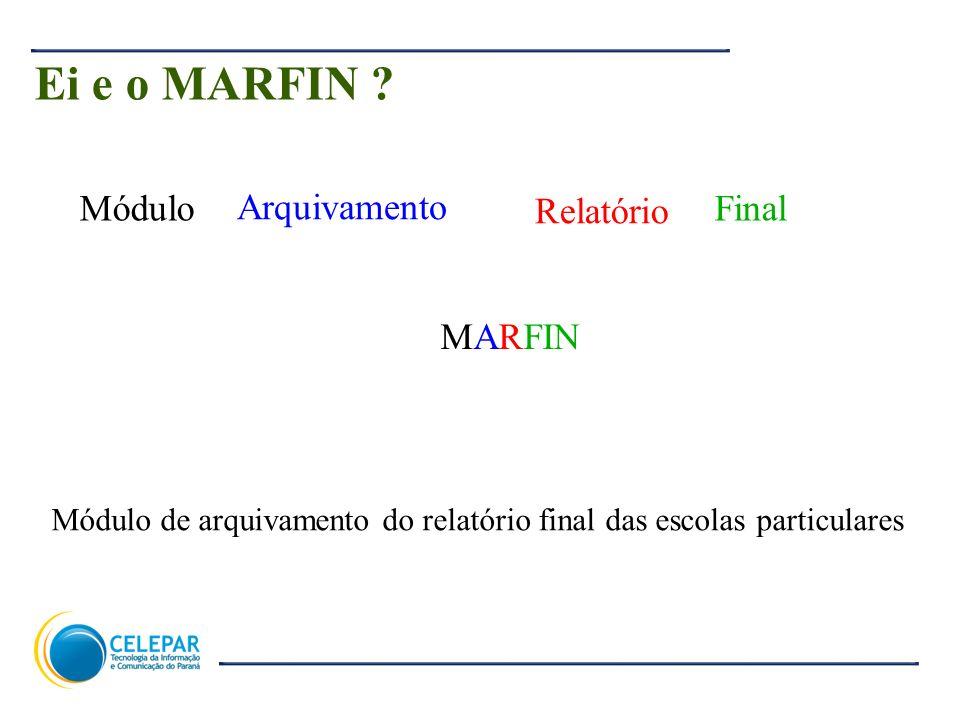 12 Ei e o MARFIN ? MARFIN Módulo Arquivamento Relatório Final Módulo de arquivamento do relatório final das escolas particulares