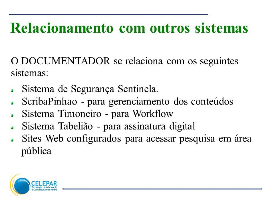 9 Relacionamento com outros sistemas O DOCUMENTADOR se relaciona com os seguintes sistemas: Sistema de Segurança Sentinela. ScribaPinhao - para gerenc