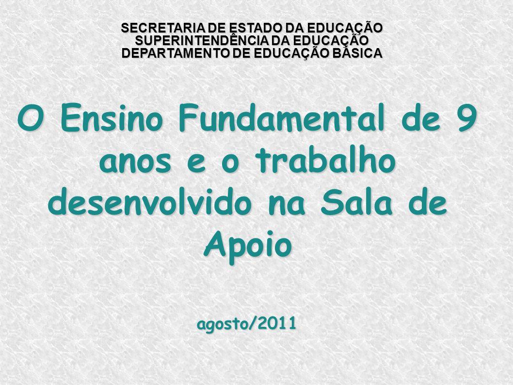SECRETARIA DE ESTADO DA EDUCAÇÃO SUPERINTENDÊNCIA DA EDUCAÇÃO DEPARTAMENTO DE EDUCAÇÃO BÁSICA O Ensino Fundamental de 9 anos e o trabalho desenvolvido