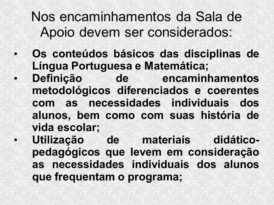 Nos encaminhamentos da Sala de Apoio devem ser considerados: Os conteúdos básicos das disciplinas de Língua Portuguesa e Matemática; Definição de enca
