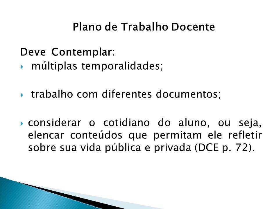 Deve Contemplar: múltiplas temporalidades; trabalho com diferentes documentos; considerar o cotidiano do aluno, ou seja, elencar conteúdos que permitam ele refletir sobre sua vida pública e privada (DCE p.