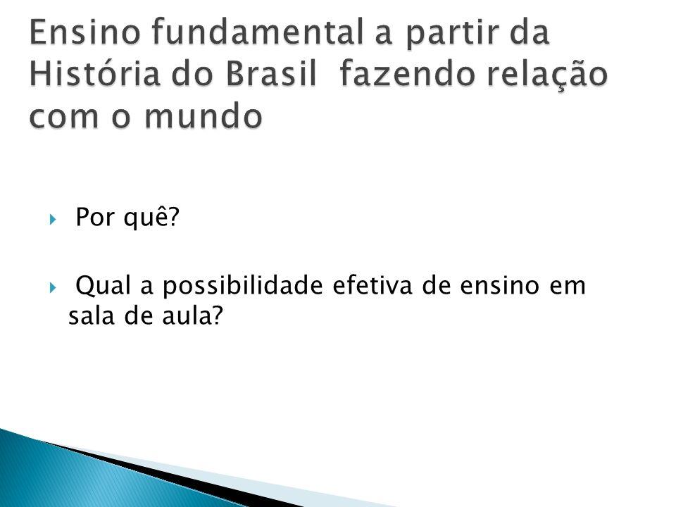 Por quê? Qual a possibilidade efetiva de ensino em sala de aula?