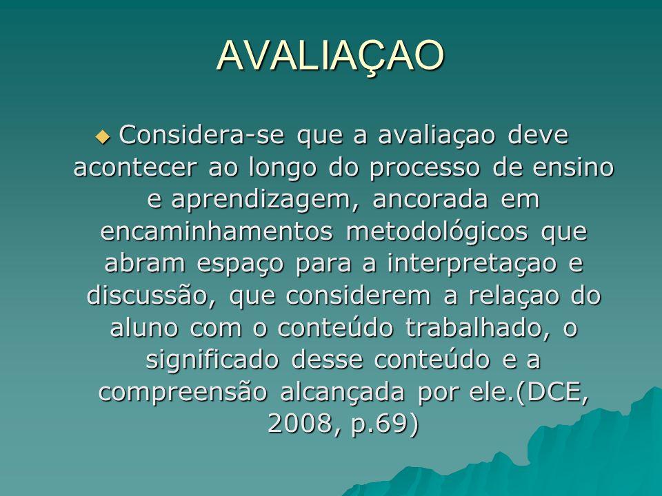 AVALIAÇAO Considera-se que a avaliaçao deve acontecer ao longo do processo de ensino e aprendizagem, ancorada em encaminhamentos metodológicos que abr