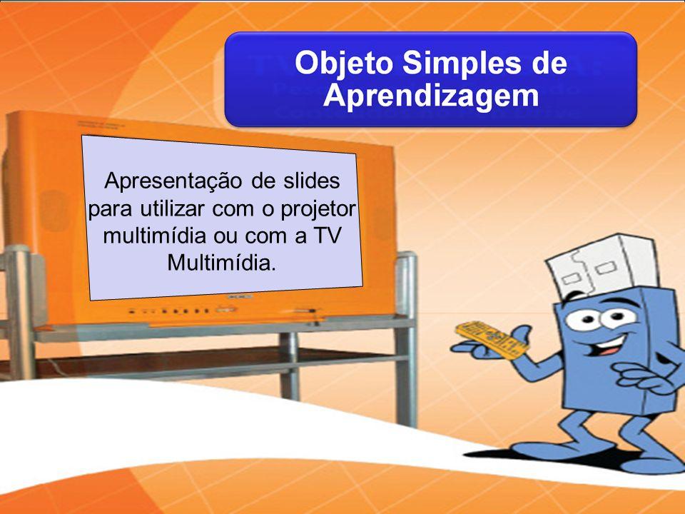 Apresentação de slides para utilizar com o projetor multimídia ou com a TV Multimídia.