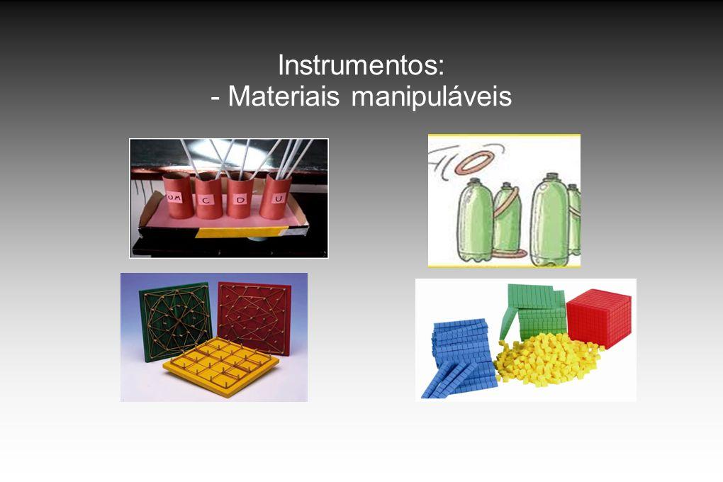 Instrumentos: - Materiais manipuláveis