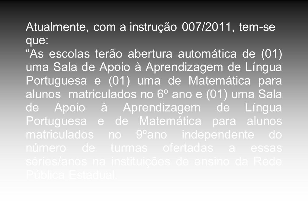 Atualmente, com a instrução 007/2011, tem-se que: As escolas terão abertura automática de (01) uma Sala de Apoio à Aprendizagem de Língua Portuguesa e