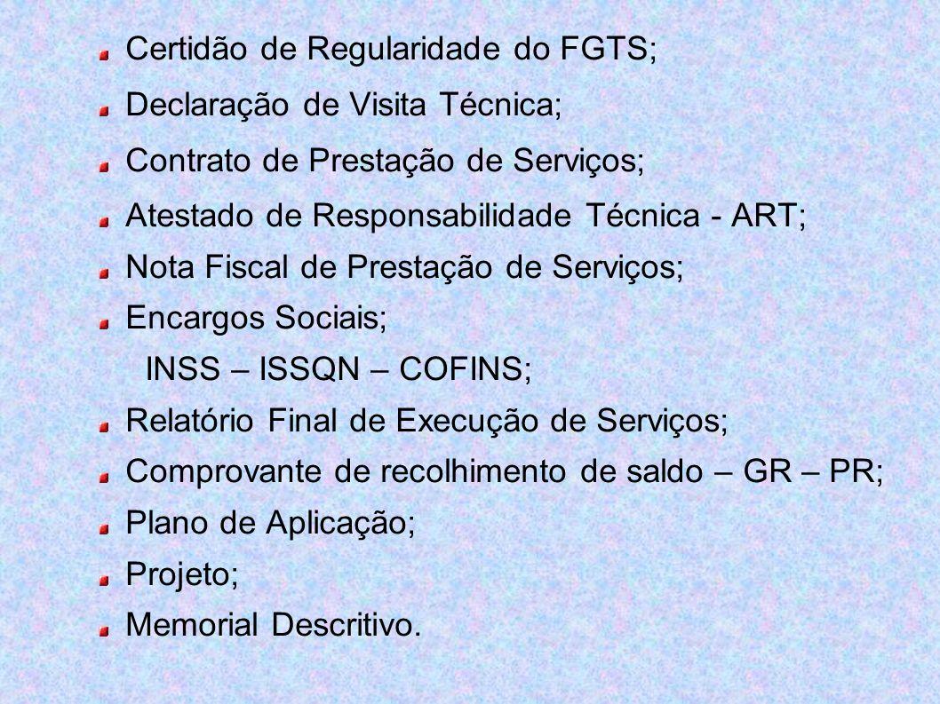 Certidão de Regularidade do FGTS; Declaração de Visita Técnica; Contrato de Prestação de Serviços; Atestado de Responsabilidade Técnica - ART; Nota Fi