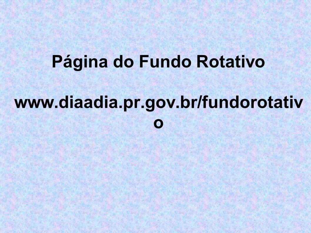 Página do Fundo Rotativo www.diaadia.pr.gov.br/fundorotativ o