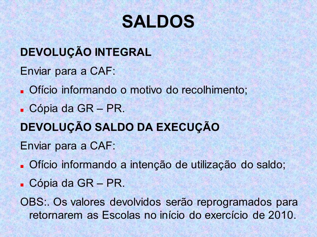 SALDOS DEVOLUÇÃO INTEGRAL Enviar para a CAF: Ofício informando o motivo do recolhimento; Cópia da GR – PR. DEVOLUÇÃO SALDO DA EXECUÇÃO Enviar para a C
