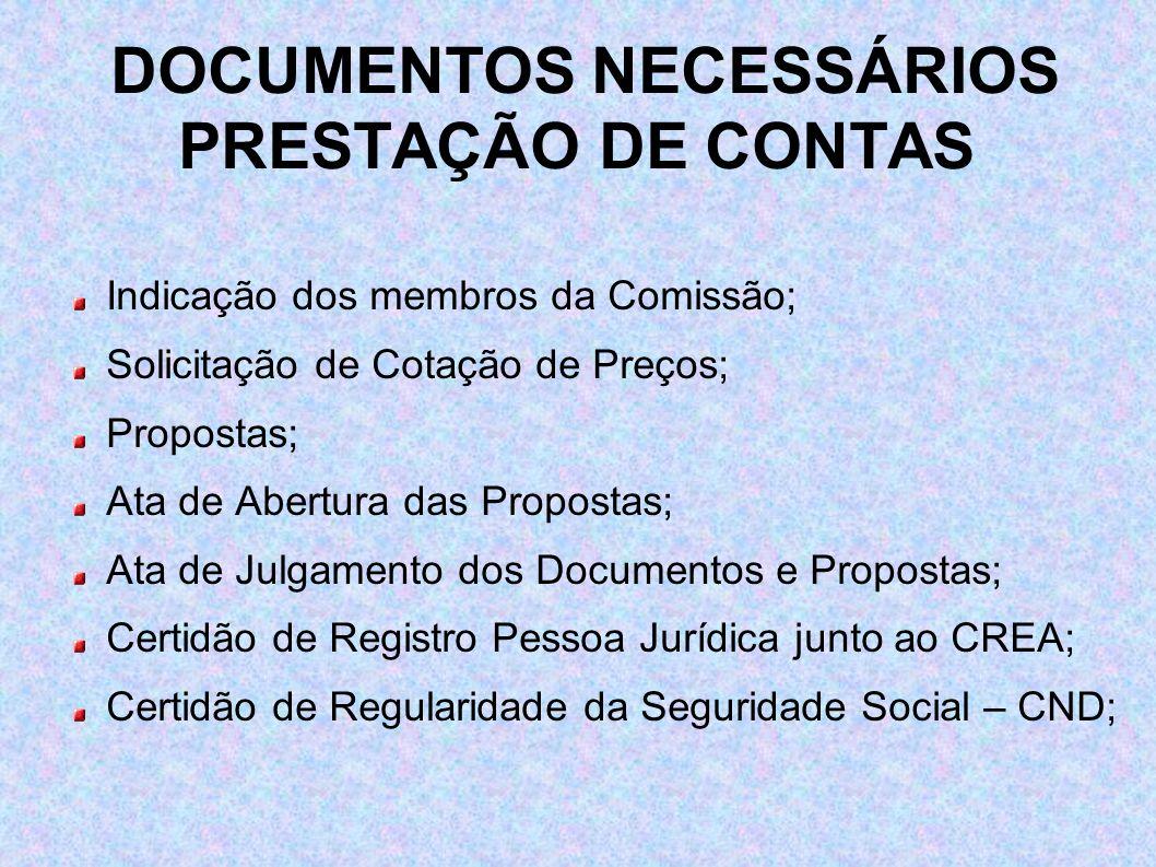 DOCUMENTOS NECESSÁRIOS PRESTAÇÃO DE CONTAS Indicação dos membros da Comissão; Solicitação de Cotação de Preços; Propostas; Ata de Abertura das Propost