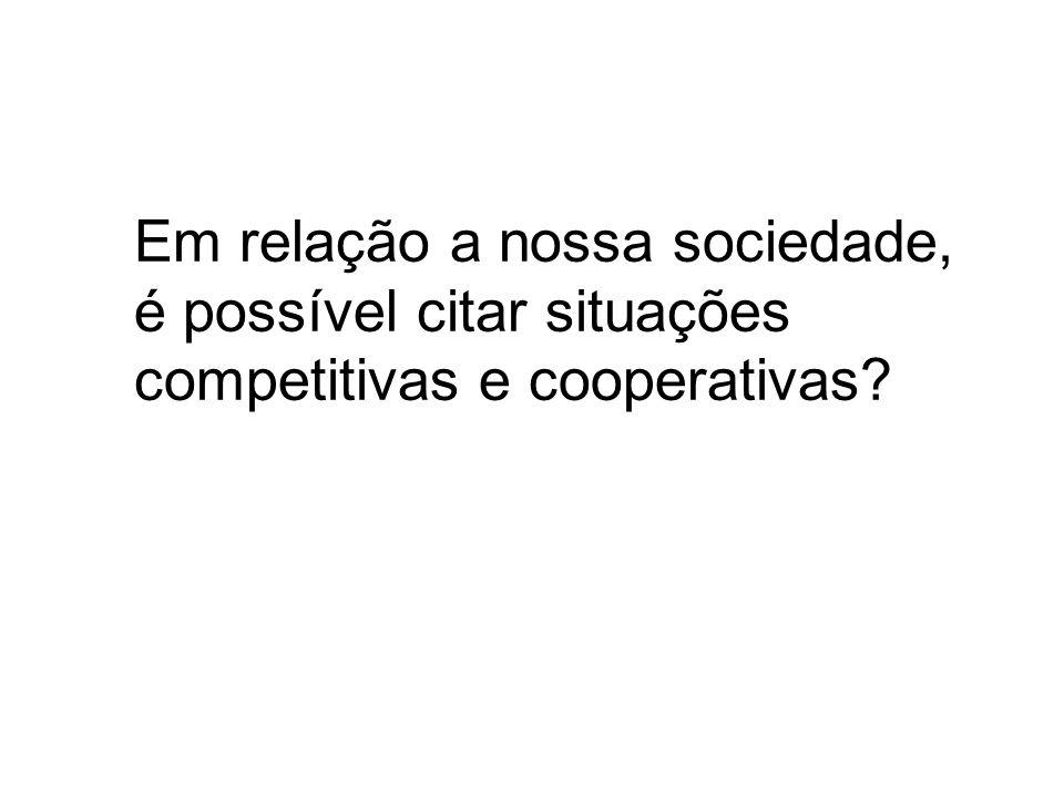 Em relação a nossa sociedade, é possível citar situações competitivas e cooperativas?