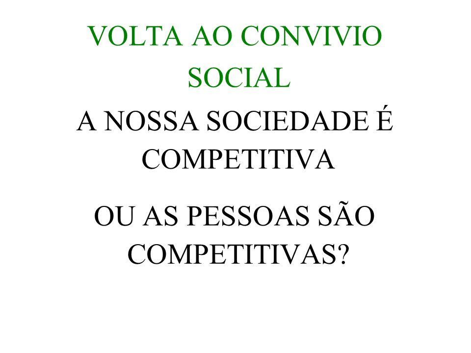 VOLTA AO CONVIVIO SOCIAL A NOSSA SOCIEDADE É COMPETITIVA OU AS PESSOAS SÃO COMPETITIVAS?