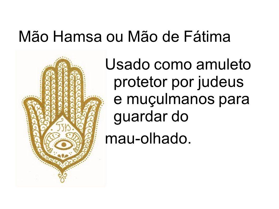 Mão Hamsa ou Mão de Fátima Usado como amuleto protetor por judeus e muçulmanos para guardar do mau-olhado.