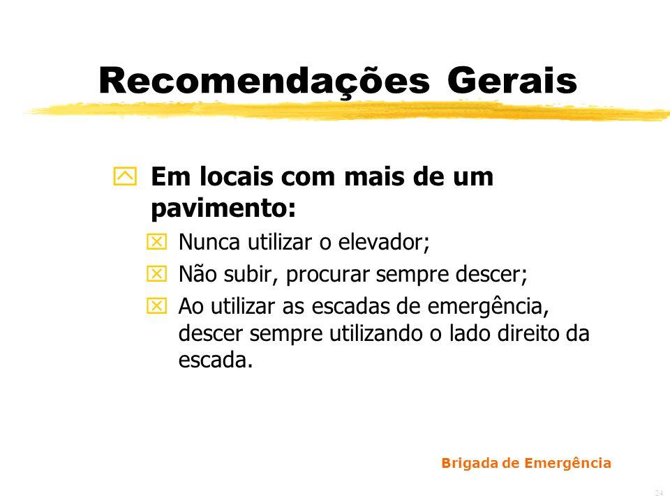 Brigada de Emergência 24 Recomendações Gerais yEm locais com mais de um pavimento: xNunca utilizar o elevador; xNão subir, procurar sempre descer; xAo