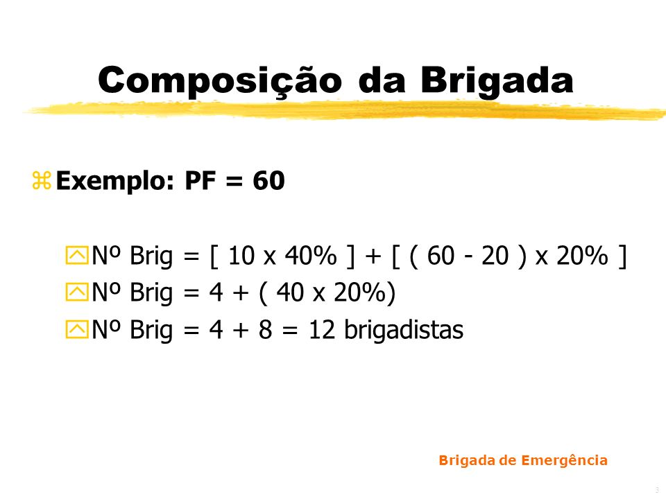 Brigada de Emergência 4 Composição da Brigada zPara os números mínimos de brigadistas, devem-se prever os turnos, a natureza de trabalho e os eventuais afastamentos.