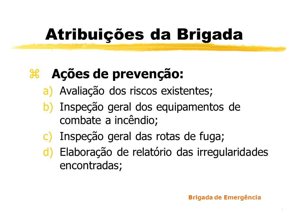 Brigada de Emergência 8 Atribuições da Brigada z Ações de prevenção: e)Encaminhamento do relatório aos setores competentes; f)Orientação à população fixa e flutuante; g)Exercícios simulados.