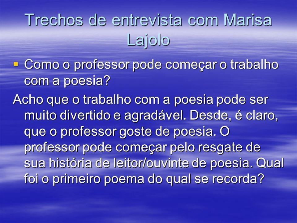 Trechos de entrevista com Marisa Lajolo Como o professor pode começar o trabalho com a poesia? Como o professor pode começar o trabalho com a poesia?
