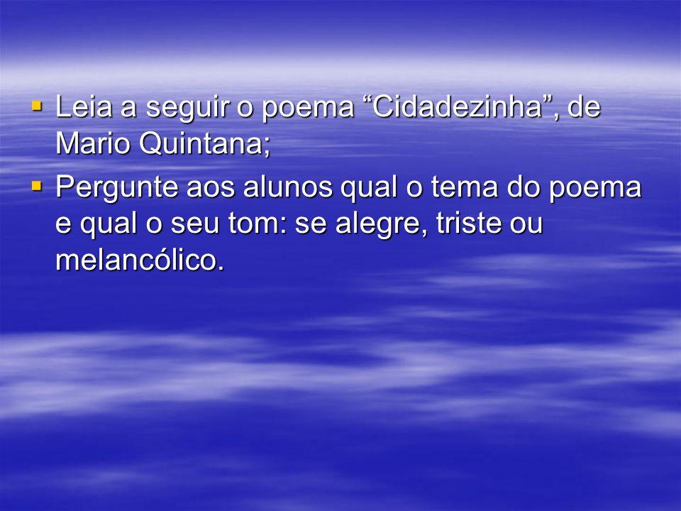 Leia a seguir o poema Cidadezinha, de Mario Quintana; Leia a seguir o poema Cidadezinha, de Mario Quintana; Pergunte aos alunos qual o tema do poema e