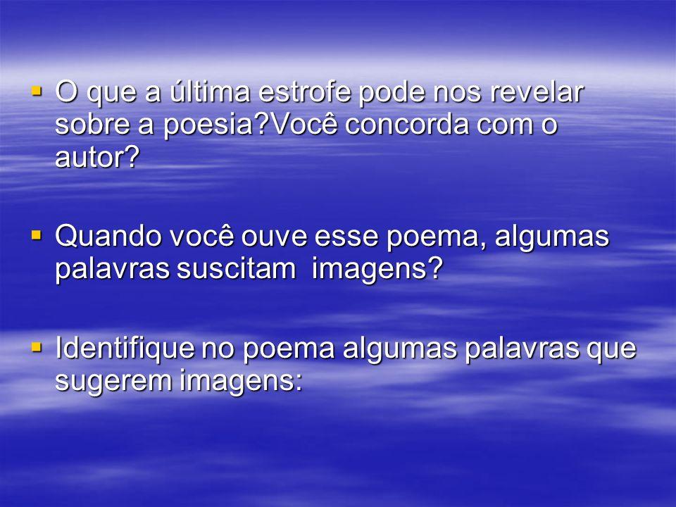Questionar: Questionar: Nos poemas que trouxeram, qual é a intenção: convencer sobre algo, fazer pensar, emocionar, divertir.