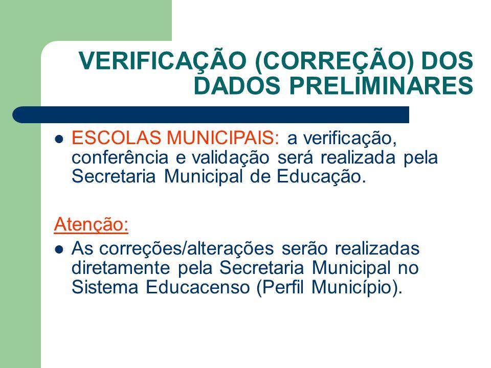 VERIFICAÇÃO (CORREÇÃO) DOS DADOS PRELIMINARES ESCOLAS MUNICIPAIS: a verificação, conferência e validação será realizada pela Secretaria Municipal de Educação.