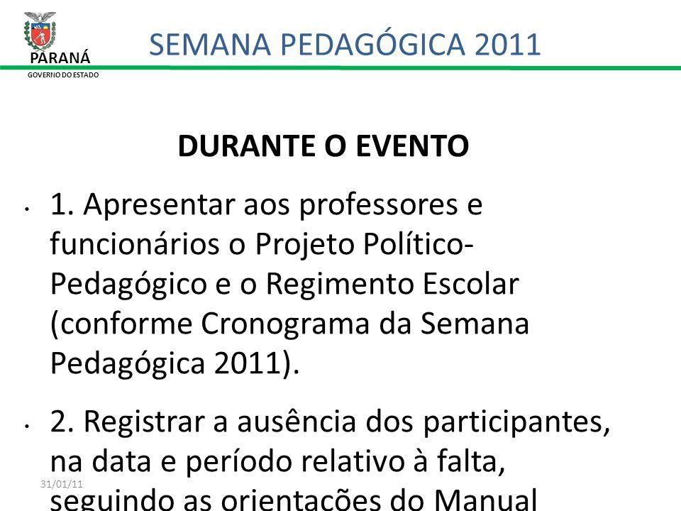 31/01/11 DURANTE O EVENTO 1. Apresentar aos professores e funcionários o Projeto Político- Pedagógico e o Regimento Escolar (conforme Cronograma da Se